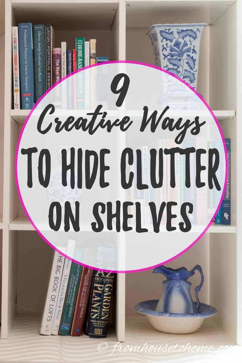 9 Easy Creative Ways To Hide Clutter On Shelves